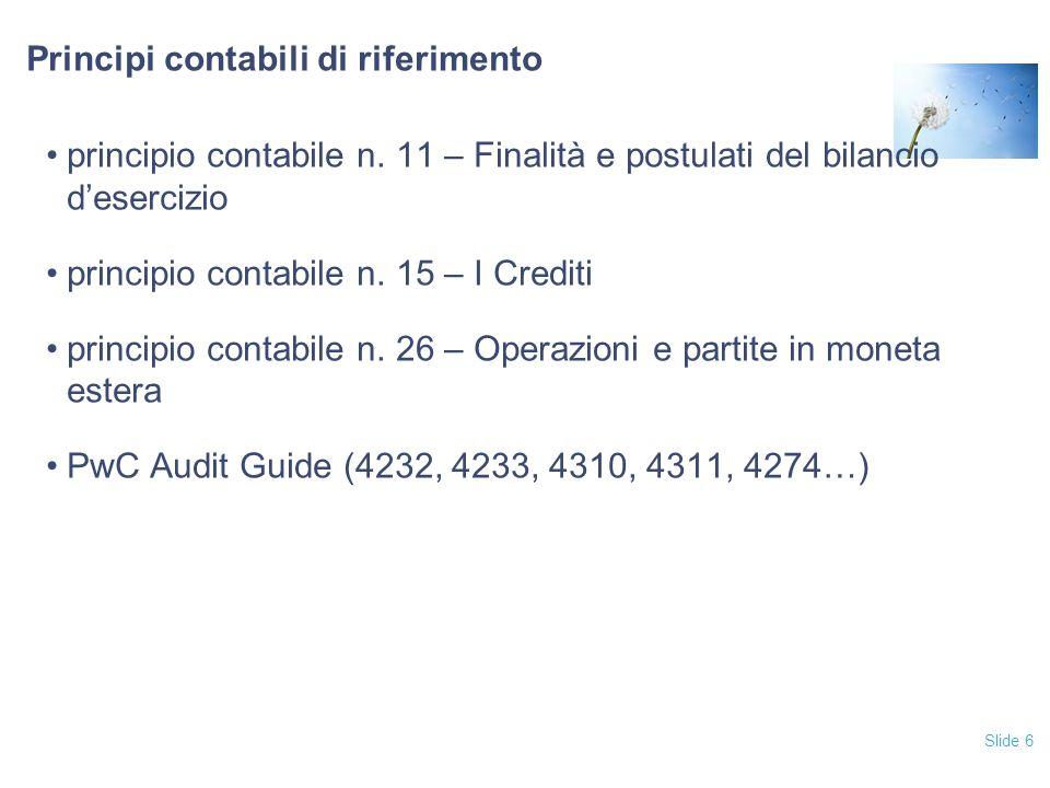 Slide 6 Principi contabili di riferimento principio contabile n. 11 – Finalità e postulati del bilancio d'esercizio principio contabile n. 15 – I Cred