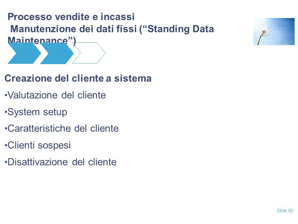 """Slide 60 Processo vendite e incassi Manutenzione dei dati fissi (""""Standing Data Maintenance"""") Creazione del cliente a sistema Valutazione del cliente"""