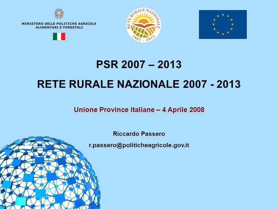 1 PSR 2007 – 2013 RETE RURALE NAZIONALE 2007 - 2013 Unione Province Italiane – 4 Aprile 2008 Riccardo Passero r.passero@politicheagricole.gov.it