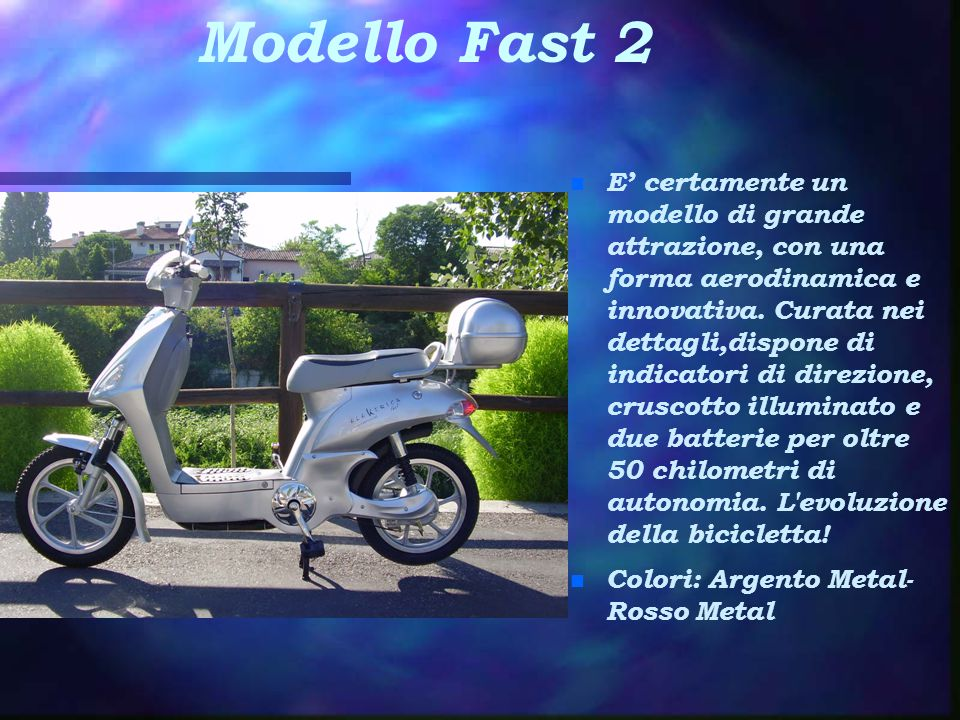 Modello Fast 2 n E' certamente un modello di grande attrazione, con una forma aerodinamica e innovativa. Curata nei dettagli,dispone di indicatori di