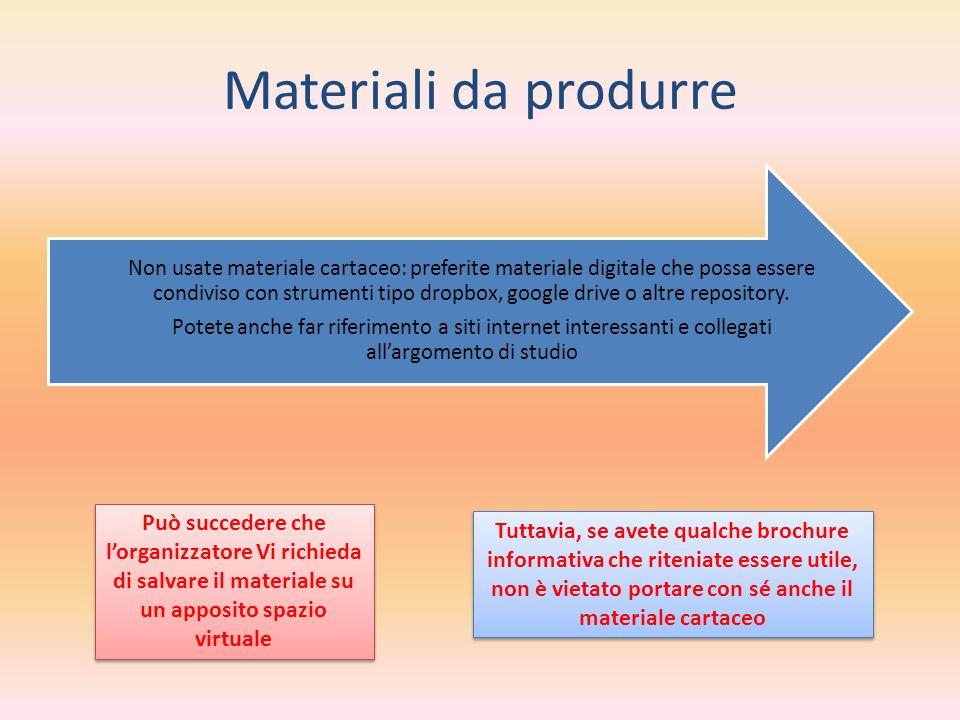 Materiali da produrre Non usate materiale cartaceo: preferite materiale digitale che possa essere condiviso con strumenti tipo dropbox, google drive o altre repository.