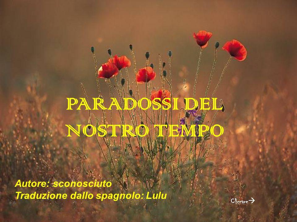 PARADOSSI DEL NOSTRO TEMPO Cliccare  Autore: sconosciuto Traduzione dallo spagnolo: Lulu