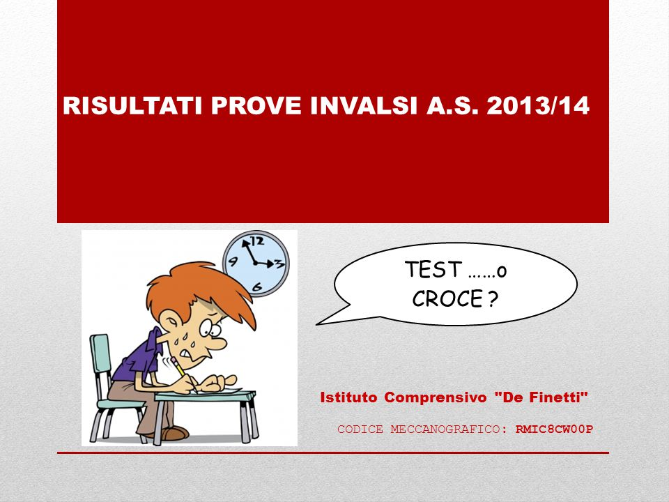 TEST ……o CROCE ? RISULTATI PROVE INVALSI A.S. 2013/14 Istituto Comprensivo