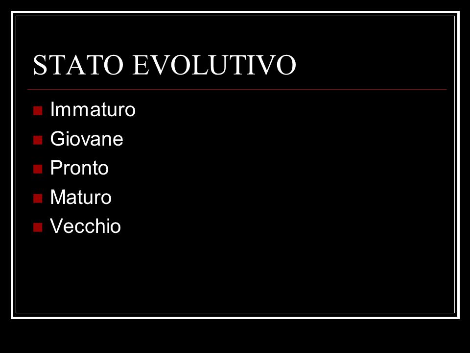 STATO EVOLUTIVO Immaturo Giovane Pronto Maturo Vecchio