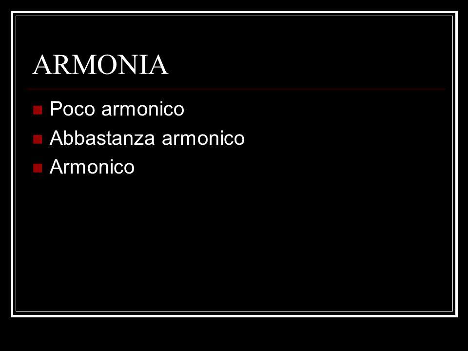 ARMONIA Poco armonico Abbastanza armonico Armonico