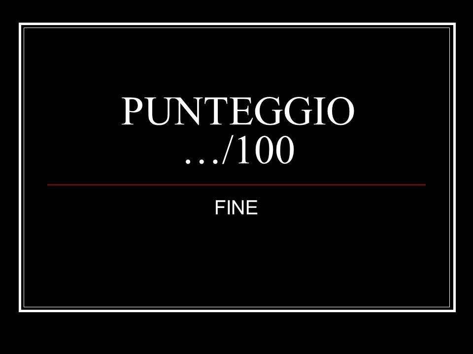 PUNTEGGIO …/100 FINE