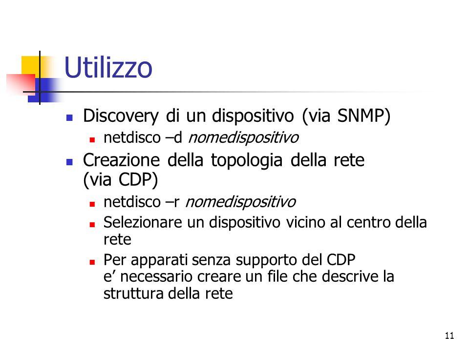 11 Utilizzo Discovery di un dispositivo (via SNMP) netdisco –d nomedispositivo Creazione della topologia della rete (via CDP) netdisco –r nomedisposit