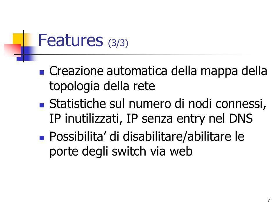 7 Features (3/3) Creazione automatica della mappa della topologia della rete Statistiche sul numero di nodi connessi, IP inutilizzati, IP senza entry nel DNS Possibilita' di disabilitare/abilitare le porte degli switch via web