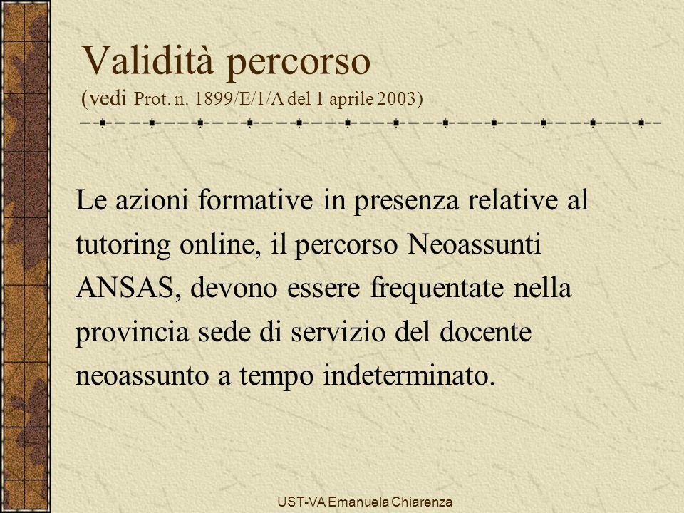 UST-VA Emanuela Chiarenza Validità percorso (vedi Prot. n. 1899/E/1/A del 1 aprile 2003) Le azioni formative in presenza relative al tutoring online,