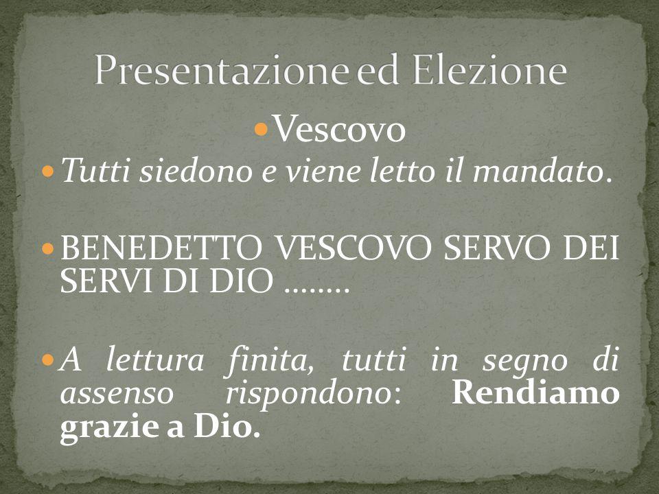 Vescovo Tutti siedono e viene letto il mandato. BENEDETTO VESCOVO SERVO DEI SERVI DI DIO …….. A lettura finita, tutti in segno di assenso rispondono: