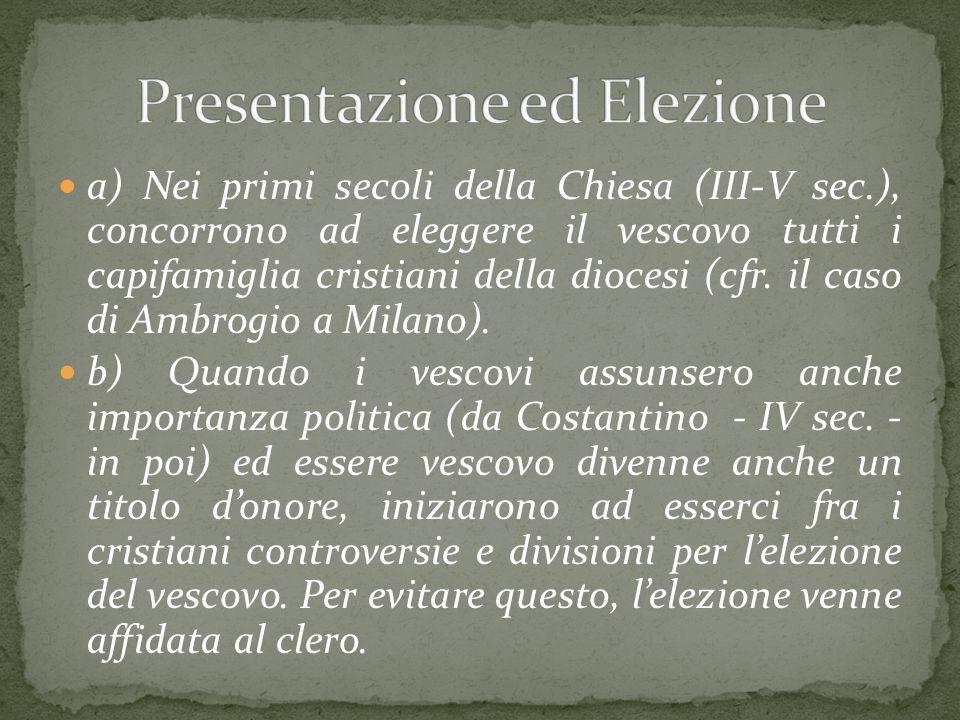 a) Nei primi secoli della Chiesa (III-V sec.), concorrono ad eleggere il vescovo tutti i capifamiglia cristiani della diocesi (cfr. il caso di Ambrogi