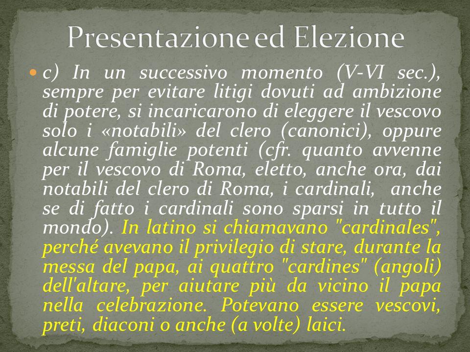 c) In un successivo momento (V-VI sec.), sempre per evitare litigi dovuti ad ambizione di potere, si incaricarono di eleggere il vescovo solo i «notab
