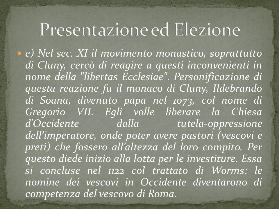 e) Nel sec. XI il movimento monastico, soprattutto di Cluny, cercò di reagire a questi inconvenienti in nome della
