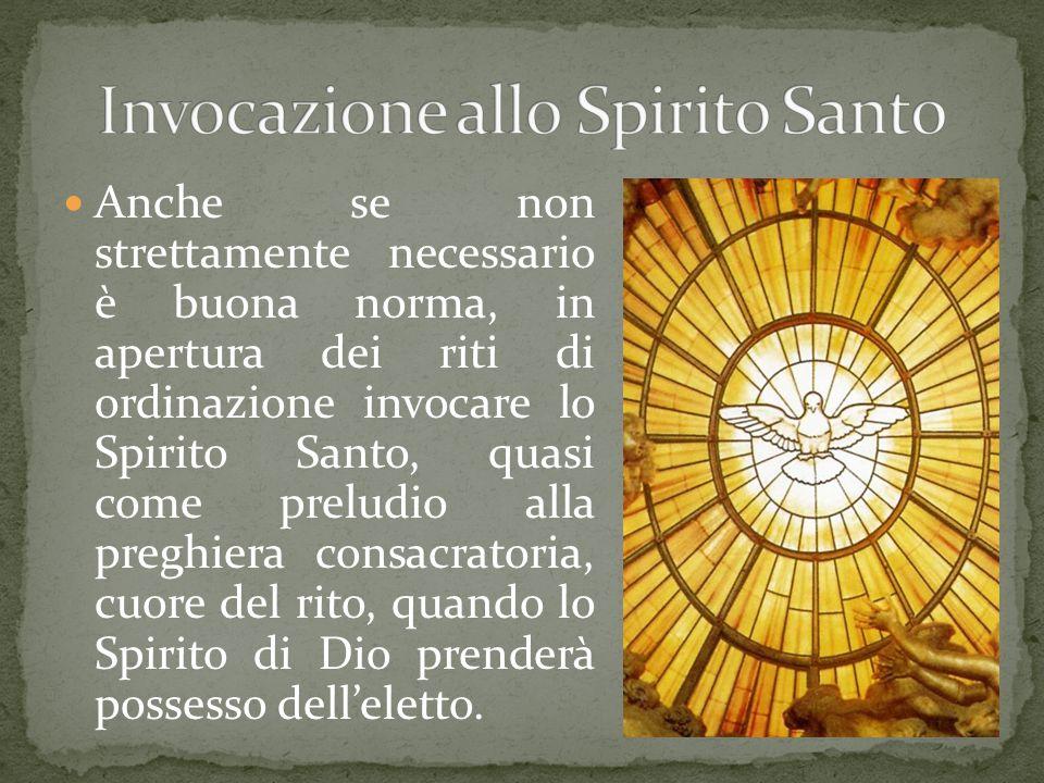 Anche se non strettamente necessario è buona norma, in apertura dei riti di ordinazione invocare lo Spirito Santo, quasi come preludio alla preghiera