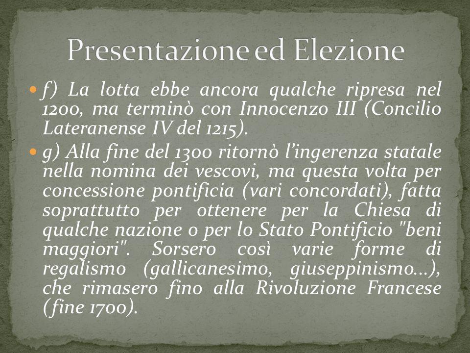 f) La lotta ebbe ancora qualche ripresa nel 1200, ma terminò con Innocenzo III (Concilio Lateranense IV del 1215). g) Alla fine del 1300 ritornò l'ing