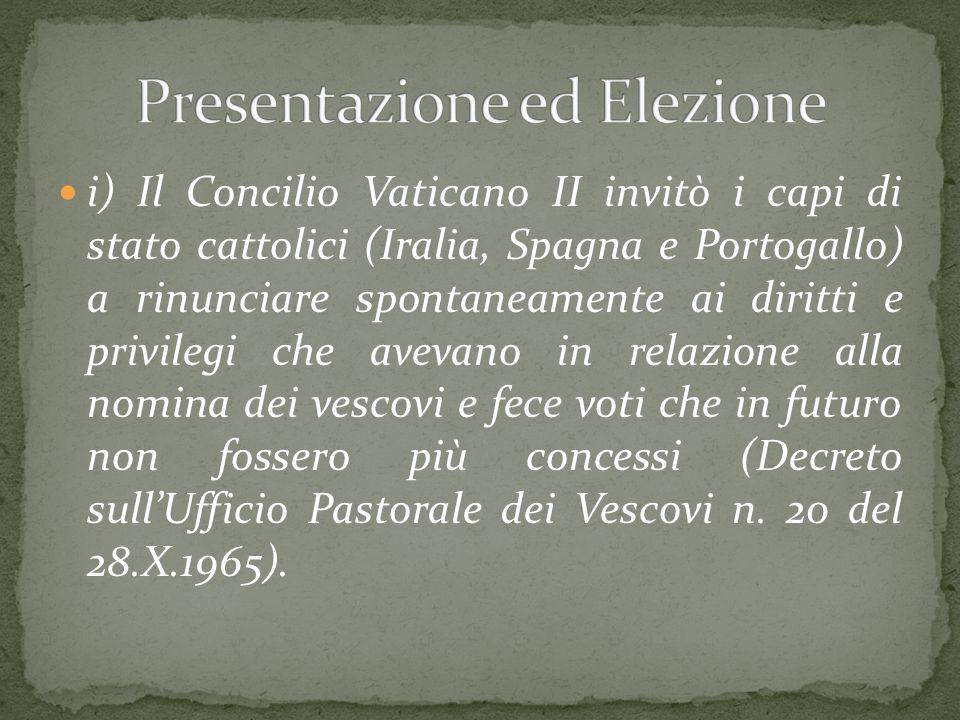 i) Il Concilio Vaticano II invitò i capi di stato cattolici (Iralia, Spagna e Portogallo) a rinunciare spontaneamente ai diritti e privilegi che aveva