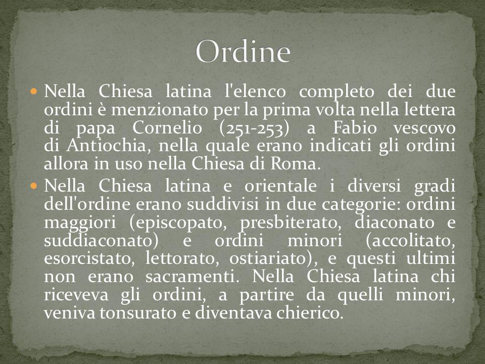 Nella Chiesa latina l'elenco completo dei due ordini è menzionato per la prima volta nella lettera di papa Cornelio (251-253) a Fabio vescovo di Antio
