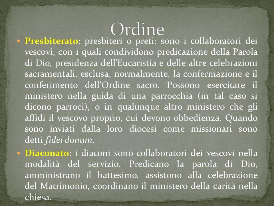 Presbiterato: presbiteri o preti: sono i collaboratori dei vescovi, con i quali condividono predicazione della Parola di Dio, presidenza dell'Eucarist
