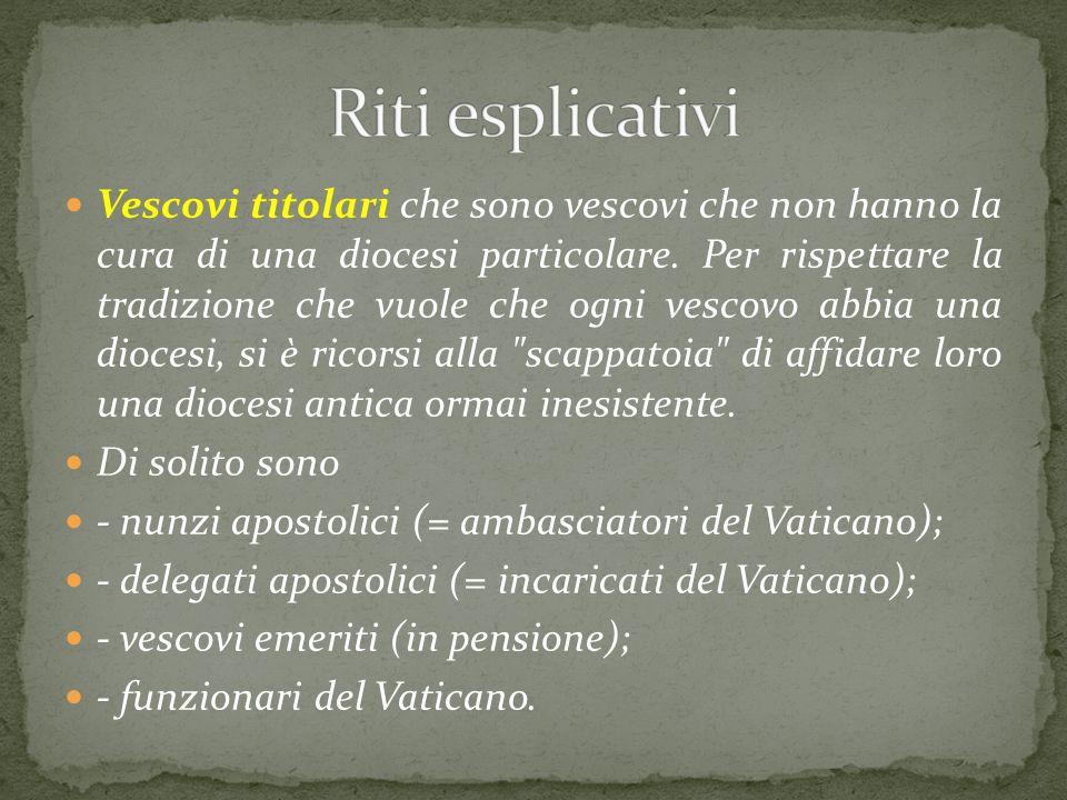 Vescovi titolari che sono vescovi che non hanno la cura di una diocesi particolare. Per rispettare la tradizione che vuole che ogni vescovo abbia una