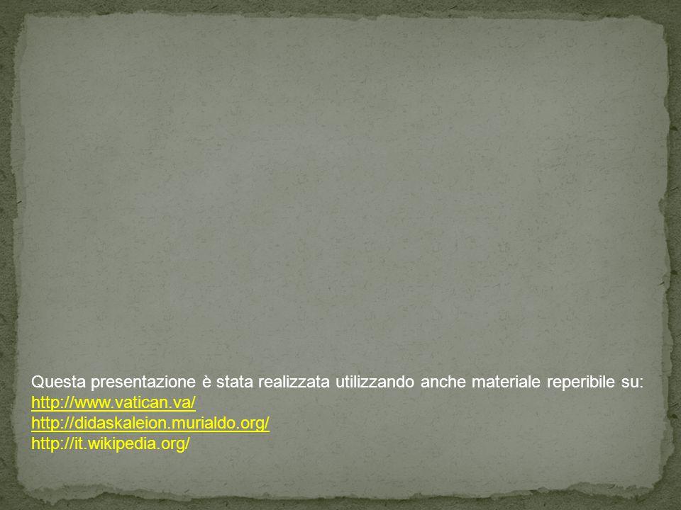 Questa presentazione è stata realizzata utilizzando anche materiale reperibile su: http://www.vatican.va/ http://www.vatican.va/ http://didaskaleion.m