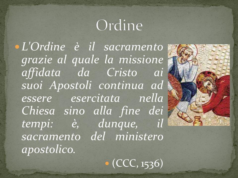 L'Ordine è il sacramento grazie al quale la missione affidata da Cristo ai suoi Apostoli continua ad essere esercitata nella Chiesa sino alla fine dei