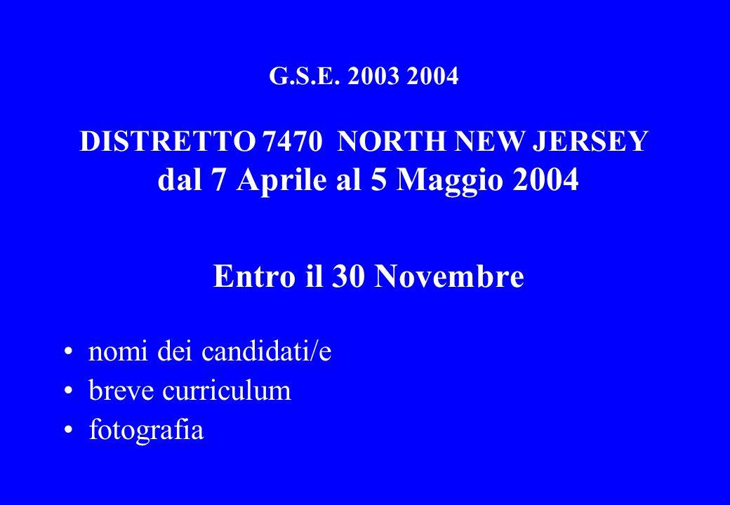 G.S.E. 2003 2004 DISTRETTO 7470 NORTH NEW JERSEY dal 7 Aprile al 5 Maggio 2004 Entro il 30 Novembre nomi dei candidati/e breve curriculum fotografia