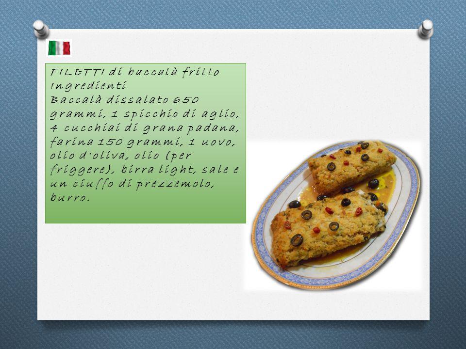 FILETTI di baccalà fritto Ingredienti Baccalà dissalato 650 grammi, 1 spicchio di aglio, 4 cucchiai di grana padana, farina 150 grammi, 1 uovo, olio d oliva, olio (per friggere), birra light, sale e un ciuffo di prezzemolo, burro.