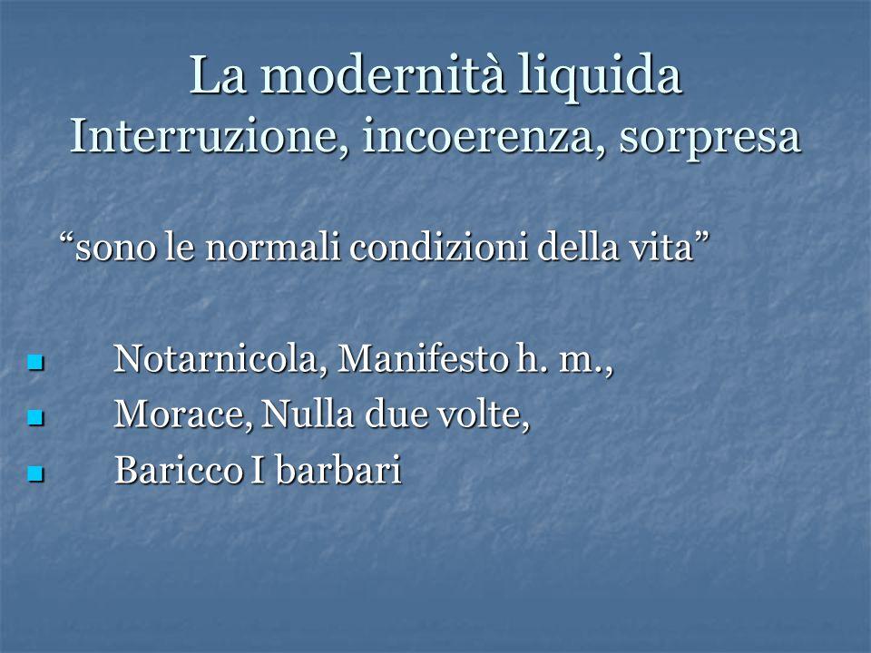 """La modernità liquida Interruzione, incoerenza, sorpresa """"sono le normali condizioni della vita"""" Notarnicola, Manifesto h. m., Notarnicola, Manifesto h"""
