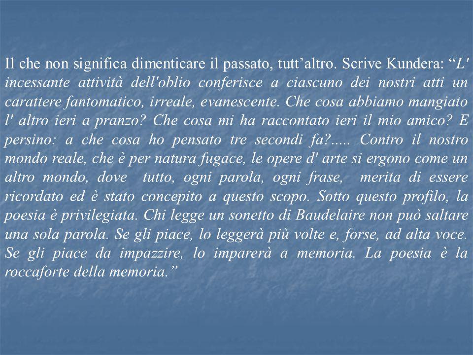 """Il che non significa dimenticare il passato, tutt'altro. Scrive Kundera: """"L' incessante attività dell'oblio conferisce a ciascuno dei nostri atti un c"""