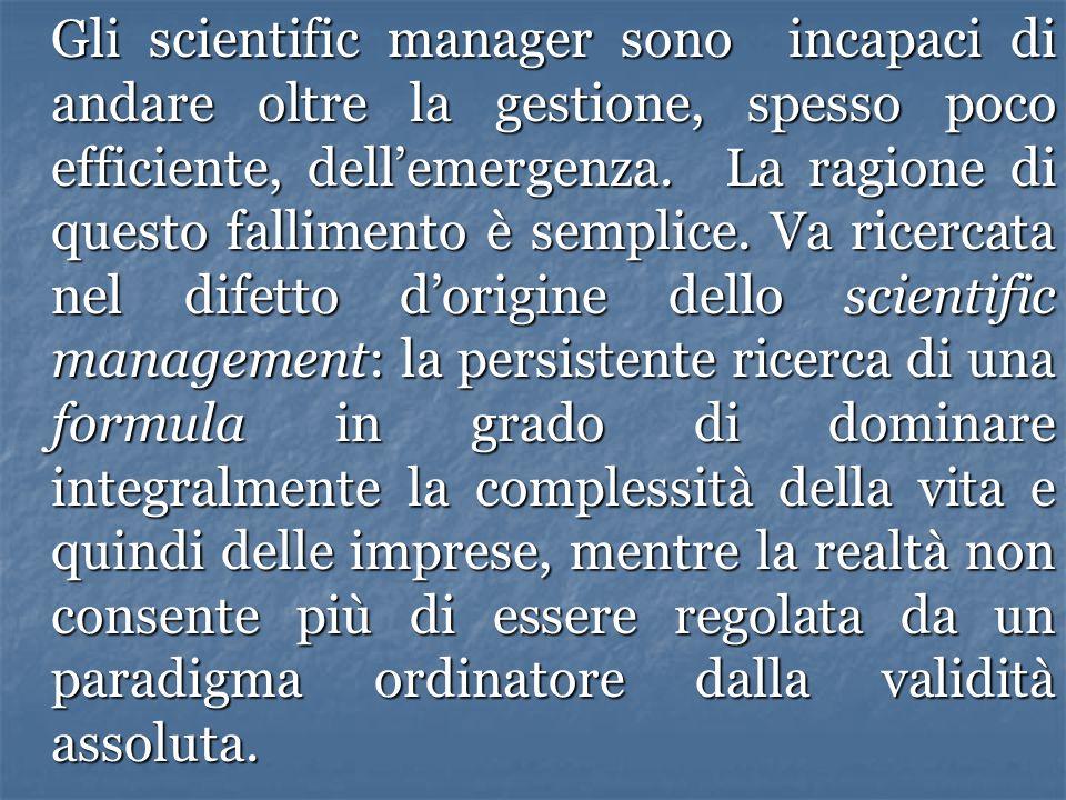 Gli scientific manager sono incapaci di andare oltre la gestione, spesso poco efficiente, dell'emergenza. La ragione di questo fallimento è semplice.