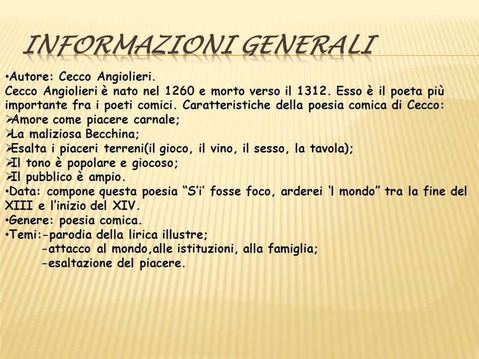 Autore: Cecco Angiolieri. Cecco Angiolieri è nato nel 1260 e morto verso il 1312. Esso è il poeta più importante fra i poeti comici. Caratteristiche d