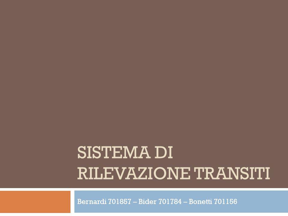 SISTEMA DI RILEVAZIONE TRANSITI Bernardi 701857 – Bider 701784 – Bonetti 701156