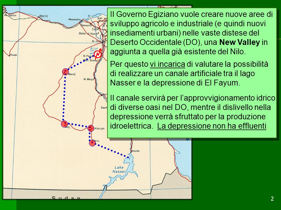 2 Il Governo Egiziano vuole creare nuove aree di sviluppo agricolo e industriale (e quindi nuovi insediamenti urbani) nelle vaste distese del Deserto Occidentale (DO), una New Valley in aggiunta a quella già esistente del Nilo.