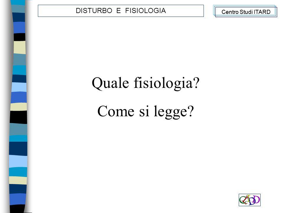 DISTURBO E FISIOLOGIA Quale fisiologia? Come si legge?
