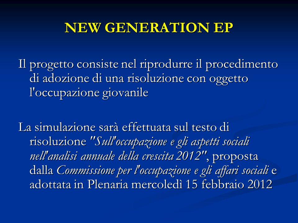 NEW GENERATION EP Il progetto consiste nel riprodurre il procedimento di adozione di una risoluzione con oggetto l'occupazione giovanile La simulazion