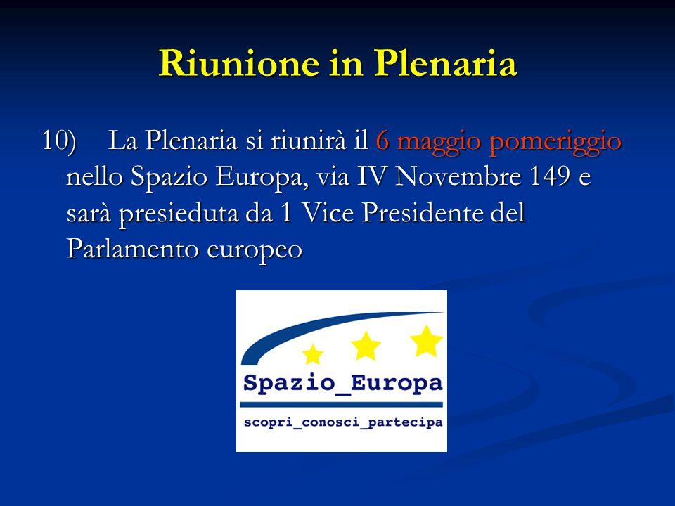 Riunione in Plenaria 10)La Plenaria si riunirà il 6 maggio pomeriggio nello Spazio Europa, via IV Novembre 149 e sarà presieduta da 1 Vice Presidente