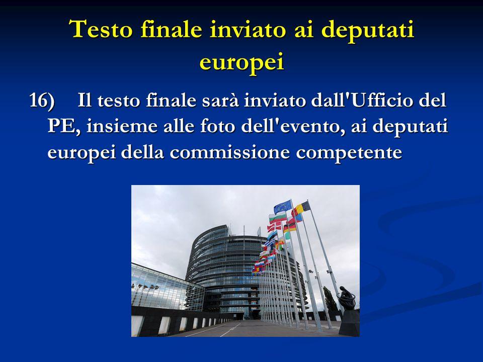 Testo finale inviato ai deputati europei 16) Il testo finale sarà inviato dall'Ufficio del PE, insieme alle foto dell'evento, ai deputati europei dell