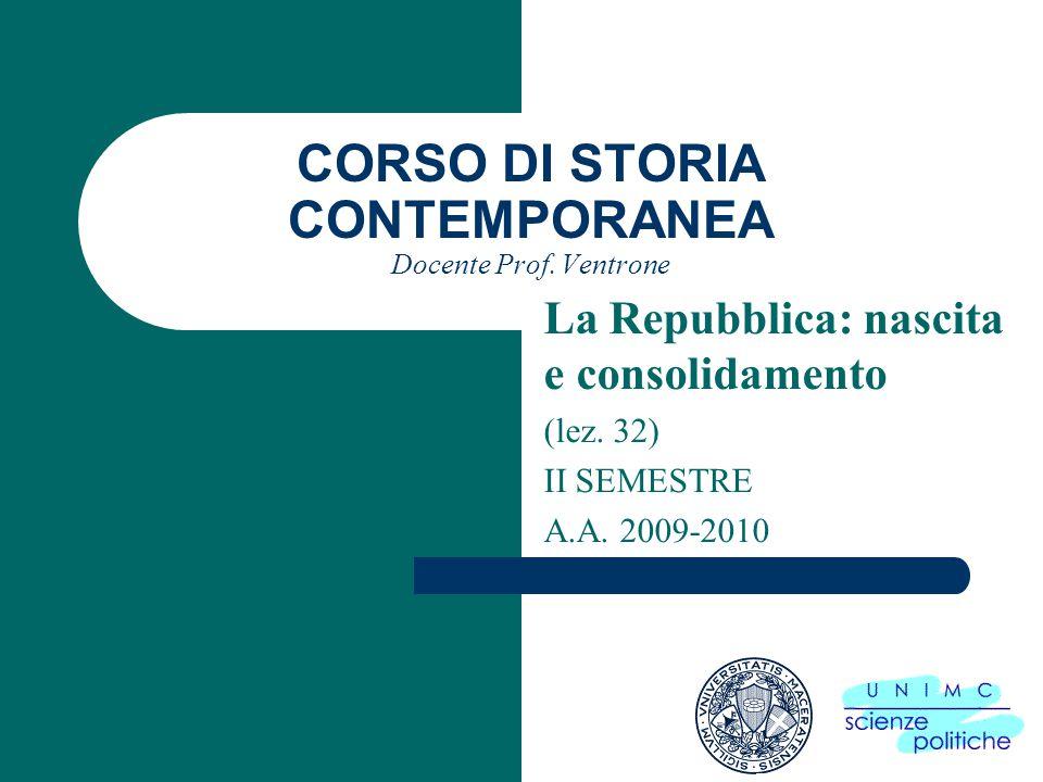 CORSO DI STORIA CONTEMPORANEA Docente Prof. Ventrone La Repubblica: nascita e consolidamento (lez.