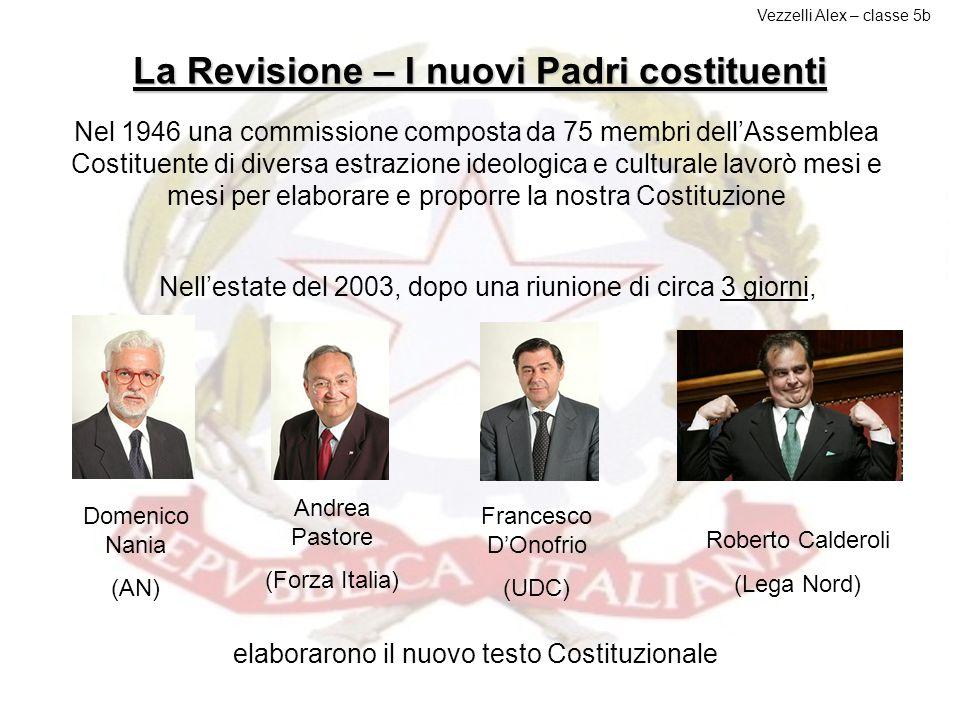 La revisione del centrodestra Le leggi di revisione della Costituzione e le altre leggi costituzionali sono adottate da ciascuna Camera con due succes