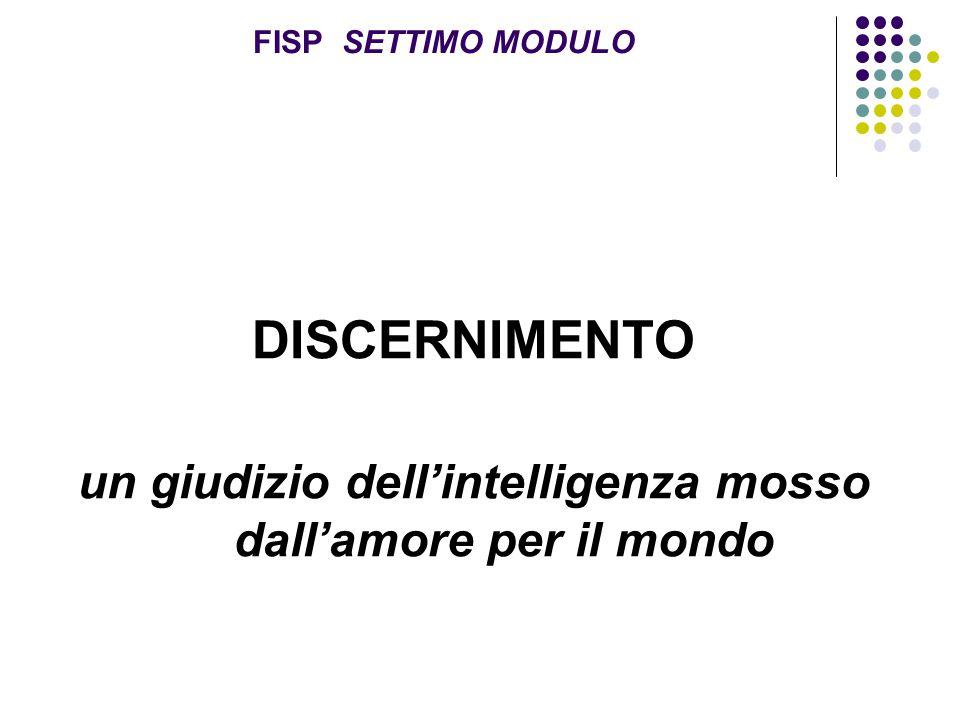 FISP SETTIMO MODULO DISCERNIMENTO un giudizio dell'intelligenza mosso dall'amore per il mondo