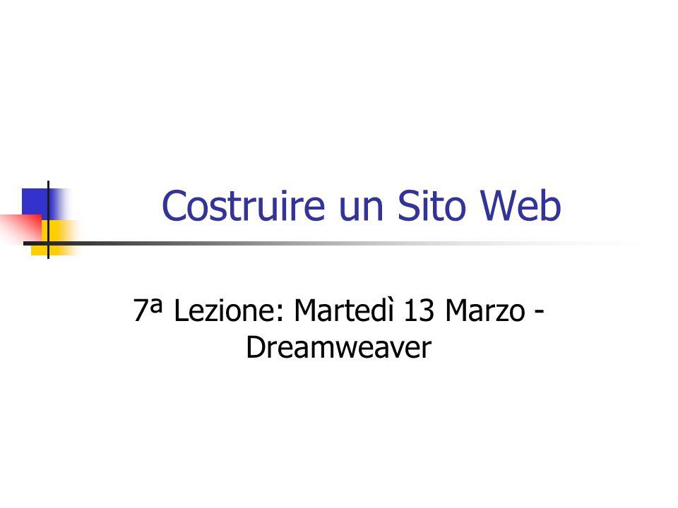 Costruire un Sito Web 7ª Lezione: Martedì 13 Marzo - Dreamweaver