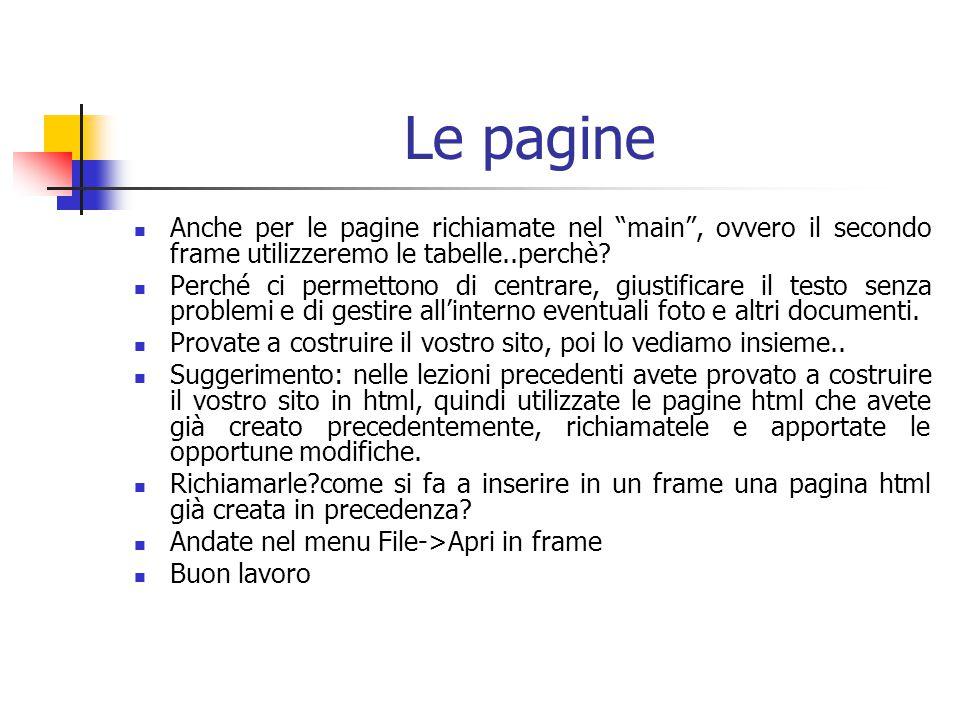 Le pagine Anche per le pagine richiamate nel main , ovvero il secondo frame utilizzeremo le tabelle..perchè.