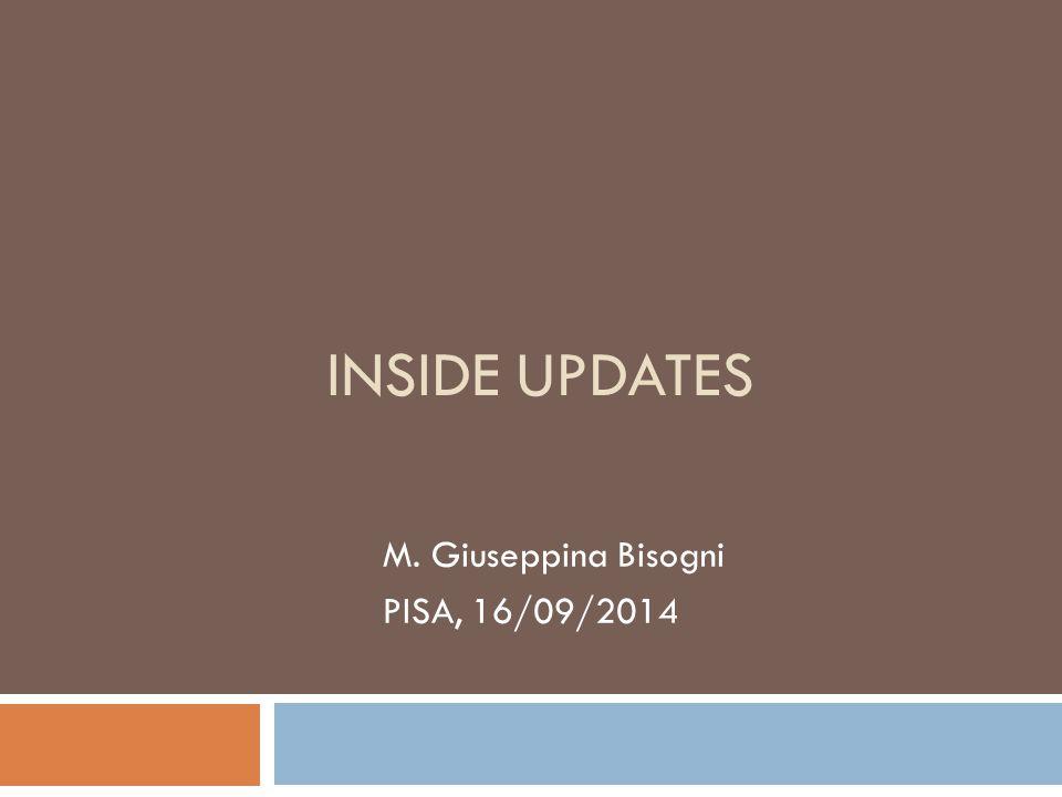 INSIDE UPDATES M. Giuseppina Bisogni PISA, 16/09/2014