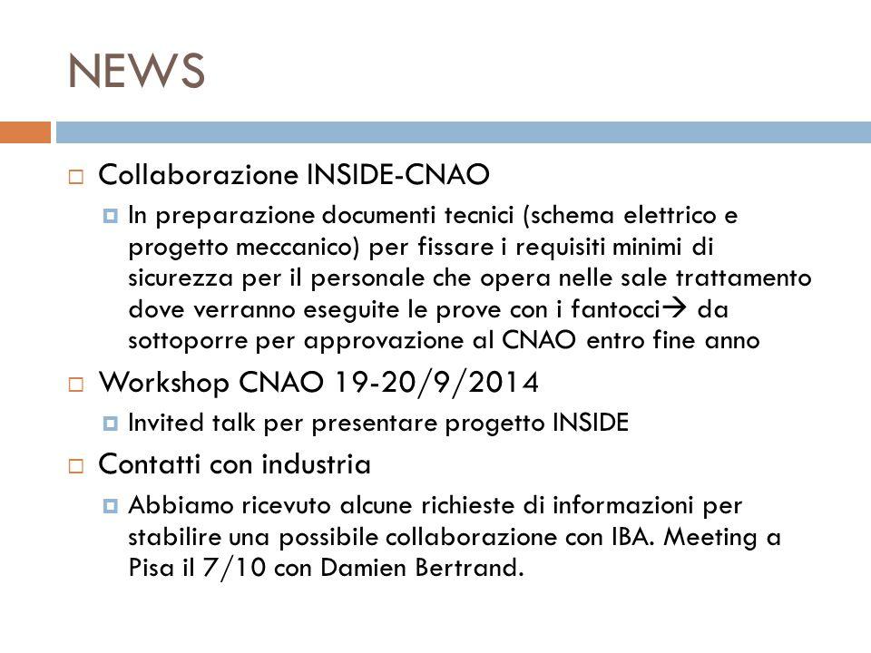 NEWS  Collaborazione INSIDE-CNAO  In preparazione documenti tecnici (schema elettrico e progetto meccanico) per fissare i requisiti minimi di sicure