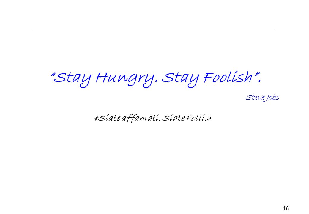 "16 ""Stay Hungry. Stay Foolish"". Steve Jobs «Siate affamati. Siate Folli.»"