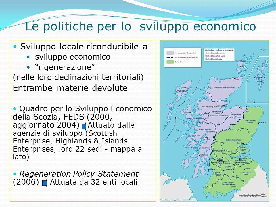 Le politiche per lo sviluppo economico Sviluppo locale riconducibile a sviluppo economico rigenerazione (nelle loro declinazioni territoriali) Entrambe materie devolute Quadro per lo Sviluppo Economico della Scozia, FEDS (2000, aggiornato 2004) Attuato dalle agenzie di sviluppo (Scottish Enterprise, Highlands & Islands Enterprises, loro 22 sedi - mappa a lato) Regeneration Policy Statement (2006) Attuata da 32 enti locali