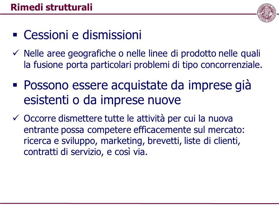 Rimedi strutturali  Cessioni e dismissioni Nelle aree geografiche o nelle linee di prodotto nelle quali la fusione porta particolari problemi di tipo