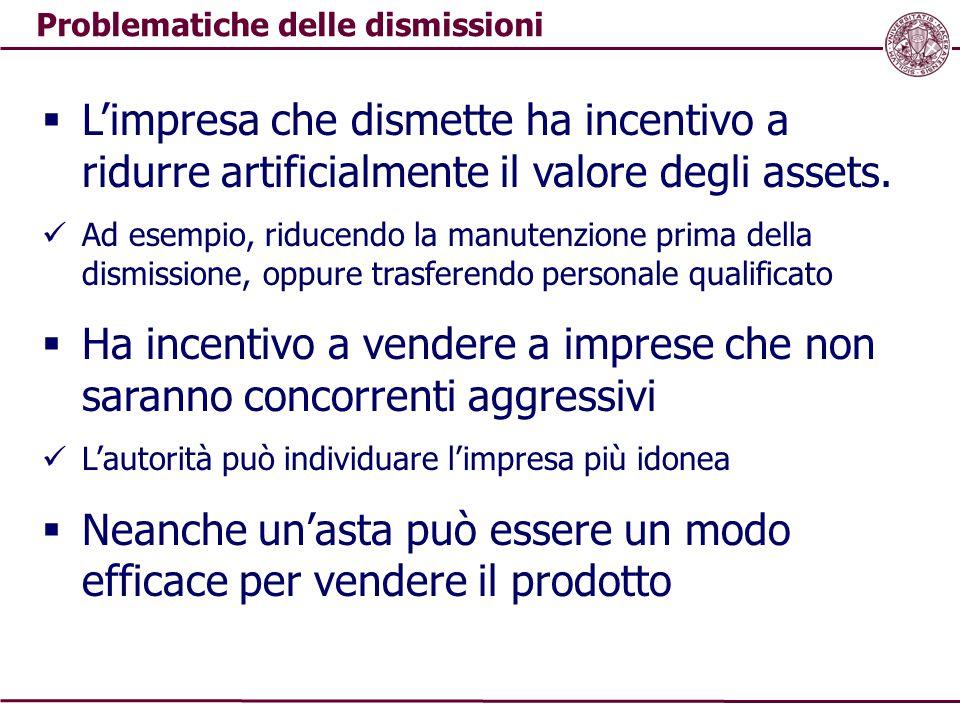 Problematiche delle dismissioni  L'impresa che dismette ha incentivo a ridurre artificialmente il valore degli assets. Ad esempio, riducendo la manut