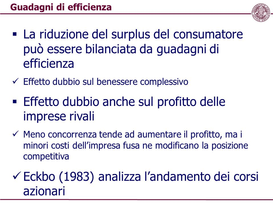 Guadagni di efficienza  La riduzione del surplus del consumatore può essere bilanciata da guadagni di efficienza Effetto dubbio sul benessere comples