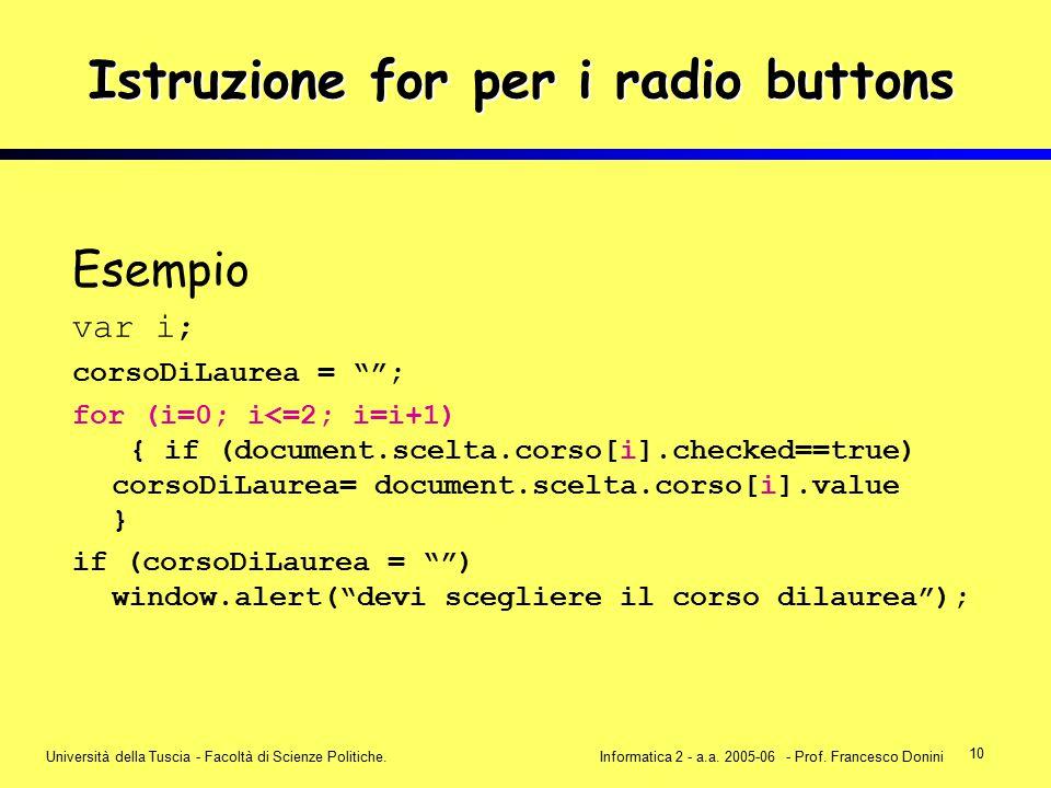 10 Università della Tuscia - Facoltà di Scienze Politiche.Informatica 2 - a.a. 2005-06 - Prof. Francesco Donini Istruzione for per i radio buttons Ese